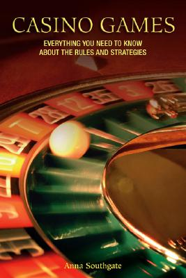 Casino Games: Everything You Need to Know about the Rules and Strategies - Livingston, A D, and Southgate, Anna