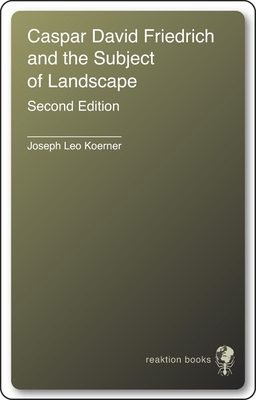 Caspar David Friedrich and the Subject of Landscape - Koerner, Joseph Leo