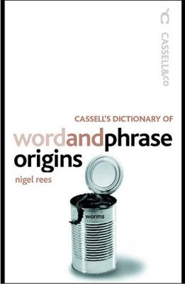 Cassell's Dictionary of Word and Phrase Origins - Rees, Nigel