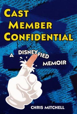 Cast Member Confidential: A Disneyfied Memoir - Mitchell, Chris