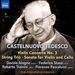 Castelnuovo-Tedesco: Violin Concerto No. 3; String Trio; Sonata for Violin and Cello