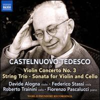 Castelnuovo-Tedesco: Violin Concerto No. 3; String Trio; Sonata for Violin and Cello - Davide Alogna (violin); Federico Stassi (viola); Fiorenzo Pascalucci (piano); Roberto Trainini (cello)