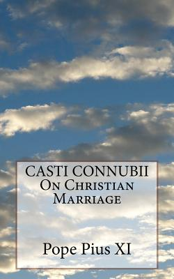 CASTI CONNUBII On Christian Marriage - Pius XI, Pope