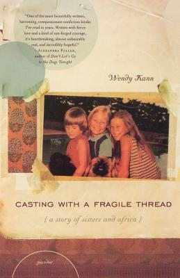 Casting with a Fragile Thread: A Story of Sisters and Africa - Kann, Wendy
