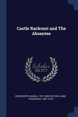 Castle Rackrent and the Absentee - Edgeworth, Maria, and Ritchie, Anne Thackeray