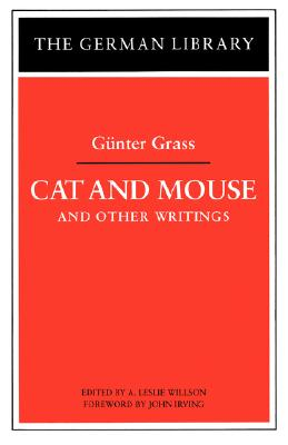 Cat and Mouse and Other Writings - Grass, Gunter, and Willson, A Leslie (Editor), and Irving, John (Foreword by)
