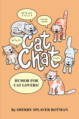 Cat Chat: Humor for Cat Lovers - Rotman, Sherry Splaver