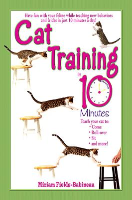 Cat Training in 10 Minutes - Fields Babineau, Miriam