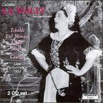 Catalani: La Wally - Giangiacomo Guelfi (vocals); Giorgio Tozzi (bass); Jolanda Gardino (vocals); Mario del Monaco (tenor); Melchiorre Luise (vocals); Renata Scotto (vocals); Renata Tebaldi (soprano)