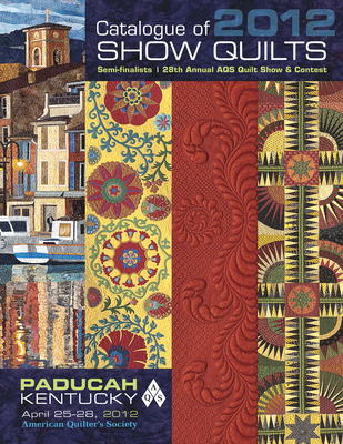 Catalogue of 2012 Show Quilts: Semi-Finalists 28th Annual Aqs Quilt Show & Contest - Browning, Bonnie K (Editor)