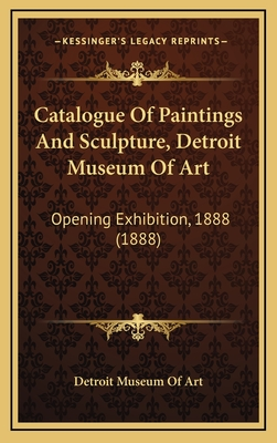 Catalogue of Paintings and Sculpture, Detroit Museum of Art: Opening Exhibition, 1888 (1888) - Detroit Museum of Art