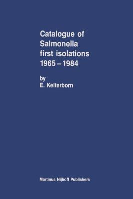 Catalogue of Salmonella First Isolations 1965-1984 - Kelterborn, E