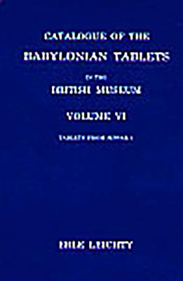 Catalogue of the Babylonian Tablets in the British Museum, Volume VI: Tablets from Sippar 1 - Leichty, Erle