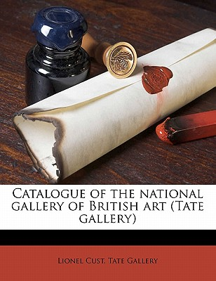 Catalogue of the National Gallery of British Art (Tate Gallery) - Gallery, Tate, and Cust, Lionel