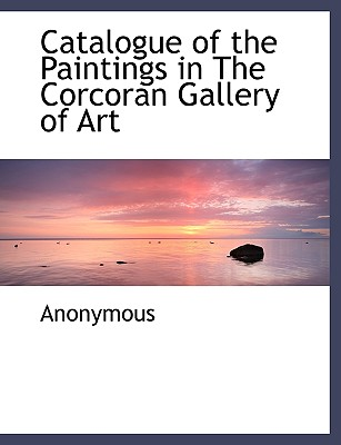 Catalogue of the Paintings in the Corcoran Gallery of Art - Anonymous