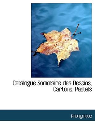 Catalogue Sommaire Des Dessins, Cartons, Pastels - Anonymous