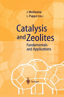 Catalysis and Zeolites: Fundamentals and Applications - Weitkamp, Jens (Editor), and Puppe, Lothar (Editor)