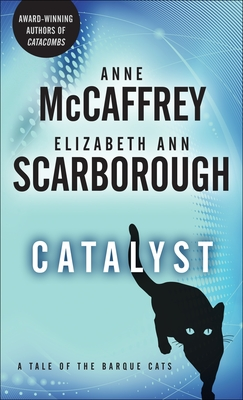 Catalyst: A Tale of the Barque Cats - McCaffrey, Anne, and Scarborough, Elizabeth Ann
