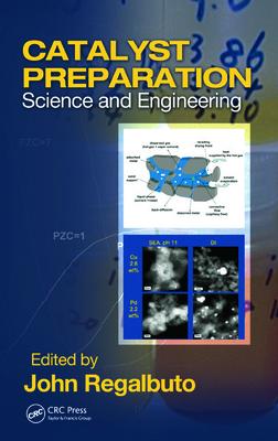 Catalyst Preparation: Science and Engineering - Regalbuto, John (Editor)