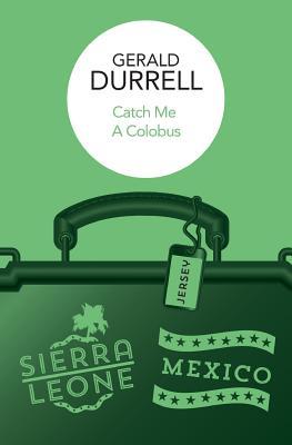 Catch Me a Colobus - Durrell, Gerald