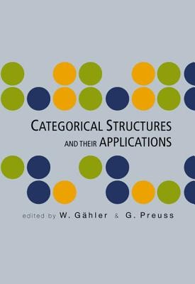 Categorical Structures and Their Applications - Proceedings of the North-West European Category Seminar - Gahler, Habil Werner (Editor), and Preuss, Gerhard (Editor)