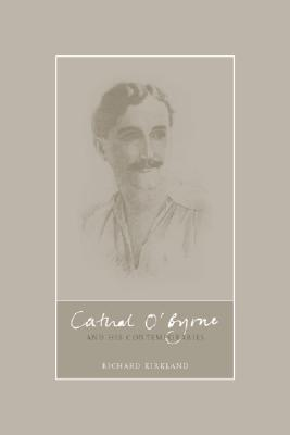 Cathal O'Byrne and the Northern Revival in Ireland, 1890-1960 - Kirkland, Richard