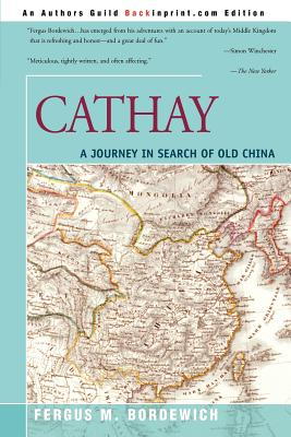 Cathay: A Journey in Search of Old China - Bordewich, Fergus M