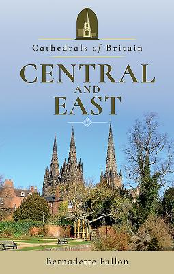 Cathedrals of Britain: Central and East - Fallon, Bernadette