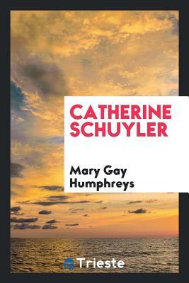 Catherine Schuyler - Humphreys, Mary Gay