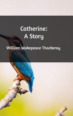 Catherine - Thackeray, William Makepeace