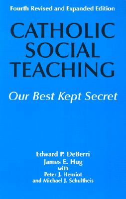 Catholic Social Teaching: Our Best Kept Secret - Deberri, Edward P, and Hug, James E, and Henriot, Peter J