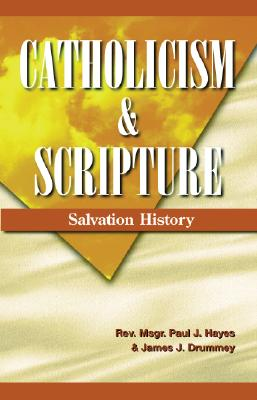 Catholicism and Scripture: Salvation History - Hayes, Paul J