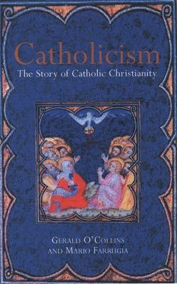 Catholicism: The Story of Catholic Christianity - O'Collins, Gerald, SJ, and Farrugia, Mario