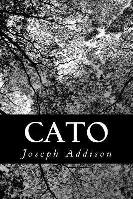 Cato: A Tragedy, in Five Acts - Addison, Joseph