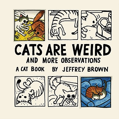 Cats Are Weird: And More Observations - Brown, Jeffrey