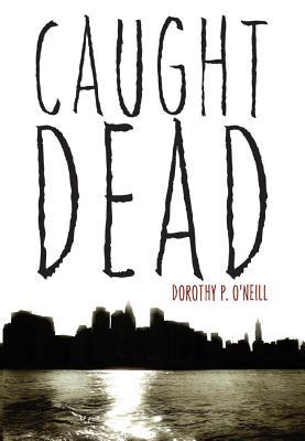 Caught Dead - O'Neill, Dorothy P