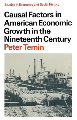 Causal Factors in American Economic Growth in the Nineteenth Century - Temin, Peter, Professor