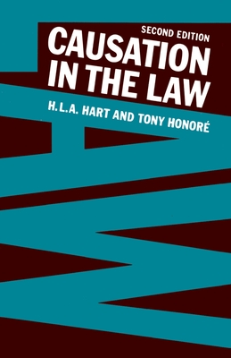 Causation in the Law - Hart, Herbert L, and Honore, Tony, Qc, Fba
