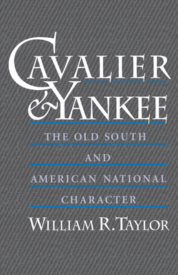 Cavalier and Yankee: The Old South and American National Character - Taylor, William Robert