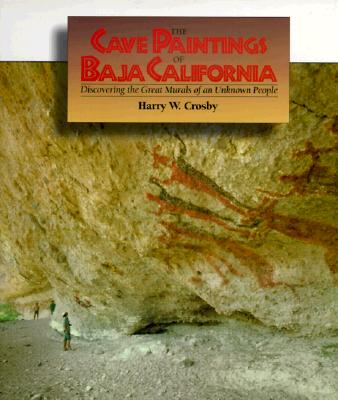 Cave Paintings of Baja California - Crosby, Harry, and Lindsay, Lowell (Editor)