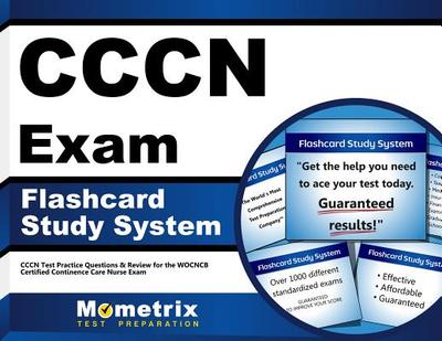 Cccn Exam Flashcard Study System: Cccn Test Practice Questions & Review for the Wocncb Certified Continence Care Nurse Exam - Editor-Cccn Exam Secrets