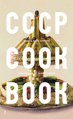 CCCP Cook Book: True Stories of Soviet Cuisine - Syutkin, Pavel