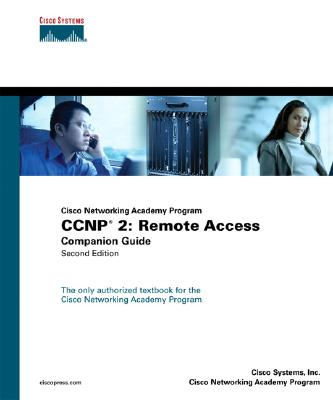 CCNP 2: Remote Access Companion Guide (Cisco Networking Academy Program) - Cisco Systems, Inc, and Academic Business Consultants, Inc, and Cisco, Systems Inc