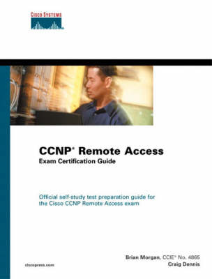 CCNP Remote Access Exam Certification Guide - Morgan, Brian, and Dennis, Craig