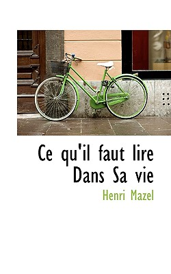 Ce Qu'il Faut Lire Dans Sa Vie - Mazel, Henri