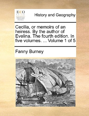 Cecilia, or Memoirs of an Heiress. by the Author of Evelina. the Fourth Edition. in Five Volumes. ... Volume 1 of 5 - Burney, Frances