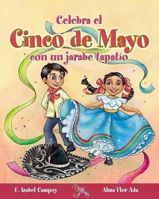 Celebra el Cinco de Mayo Con un Jarabe Tapatio - Campoy, F Isabel, and Ada, Alma Flor, and Gomez, Marcela (Illustrator)