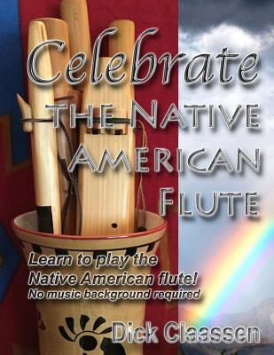 Celebrate the Native American Flute: Learn to Play the Native American Flute! - Claassen, Dick