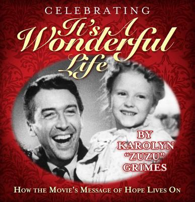 Celebrating It's a Wonderful Life: How the Movie's Message of Hope Lives on - Grimes, Karolyn