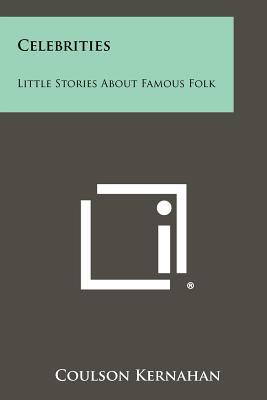 Celebrities: Little Stories about Famous Folk - Kernahan, Coulson